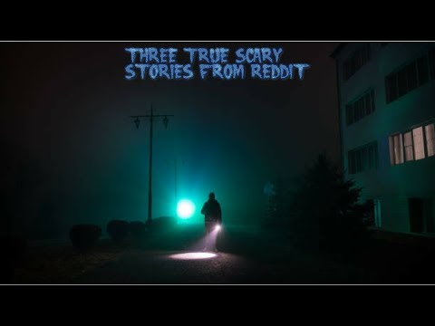 3 True Scary Stories From Reddit (Vol. 55)