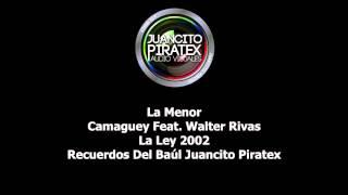 Gambar cover La Menor - Camaguey Feat. Walter Rivas - La Ley 2002