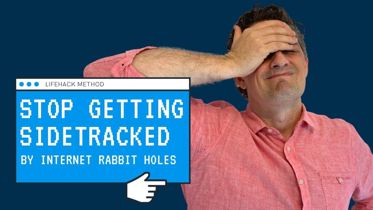 STOP Getting Sidetracked By Internet Rabbit Holes   Lifehack Method