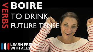 Boire (to drink) — Future Tense (French verbs conjugated by Learn French With Alexa)