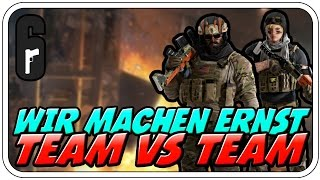 TEAM VS TEAM, WIR MACHEN ERNST - RAINBOW SIX SIEGE - Let