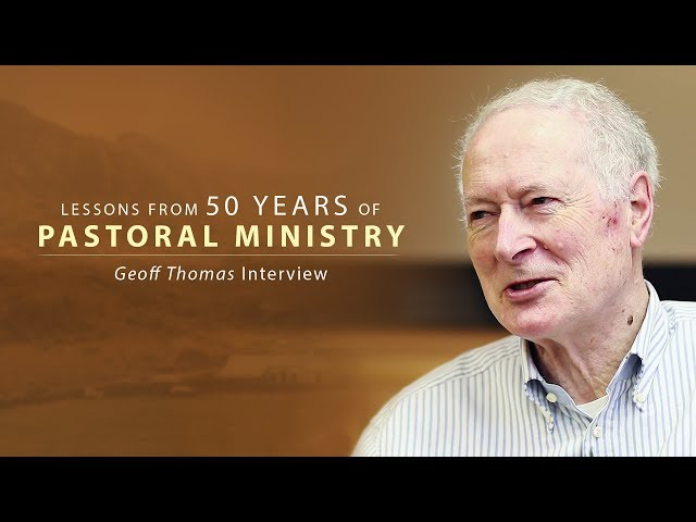 Lessons from 50 Years of Pastoral Ministry - Geoff Thomas Interview