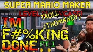 Super Mario Maker - I'M F#%KING DONE! - ULTIMATE TROLL LEVEL from Thomandy...PART 1