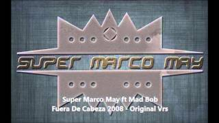 Super Marco May ft Mad Bob - Fuera De Cabeza 2008 - Original Vrs