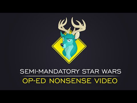 TL;DR - Semi-Mandatory Star Wars Op-ed Nonsense Video