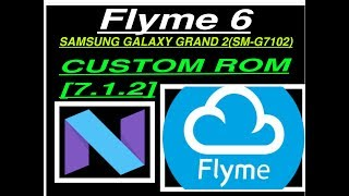 [7.1.2] FlymeOs CUSTOM ROM|SAMSUNG GALAXY GRAND 2(SM-G7102)