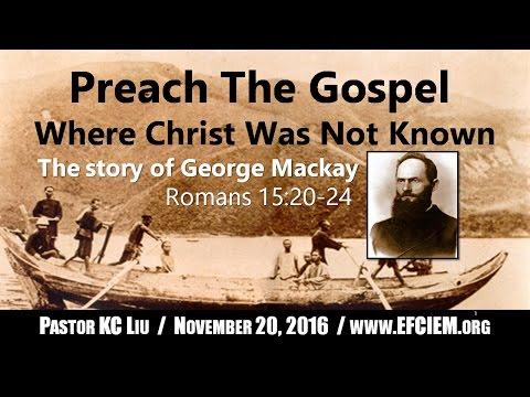 THE STORY OF GEORGE LESLIE MACKAY (Romans 15:20-24) KC Liu