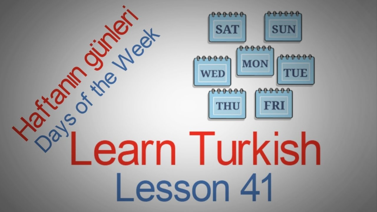 Learn Turkish Lesson 41 - Days of the Week (Haftanın günleri)