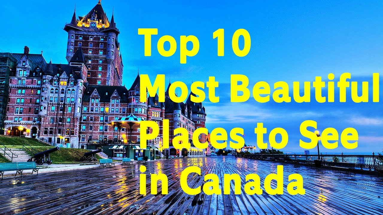 Top 10 most beautiful places to see in canada youtube for Best places to see in canada