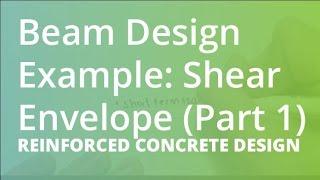 Beam Design Example: Shear Envelope (Part 1) | Reinforced Concrete Design