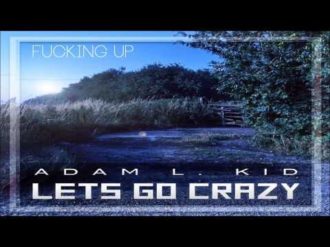 Adam L. Kid Feat. Acetunerz - Fucking Up