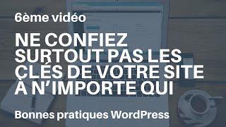 Bonnes pratiques WordPress ne confiez pas les clés de votre site à n'importe qui