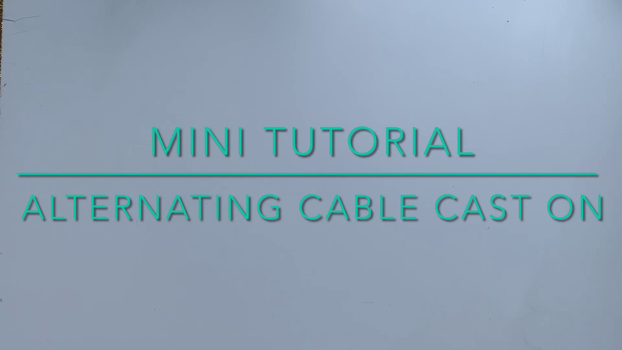 Knit Tutorial - Alternating Cable Cast-On