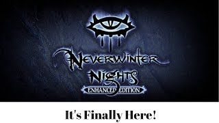 IT'S FINALLY HERE! (Neverwinter Nights Enhanced Edition)