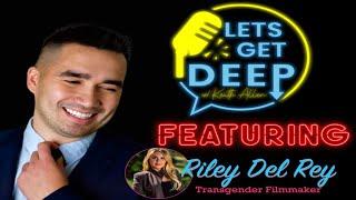'Lets Get Deep' Interview w/ Transgender Filmmaker Riley Del Rey