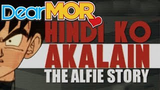 "Dear MOR: ""Hindi Ko Akalain"" The Alfie Story 05-27-16"