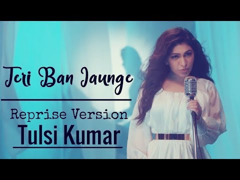 mein-teri-ban-jaungi-female-version-tulsi-kumar- -kabir-singh- -romantic-song
