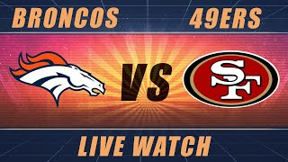 Denver Broncos vs. San Francisco 49ers: LIVE WATCH