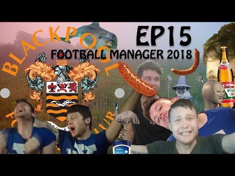 FM18 - BLAME CALVIN HARRIS - Blackpool Career Mode - EP 15 - Football Manager 2018