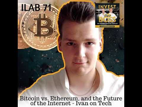 71: Bitcoin vs. Ethereum, and the Future of the Internet - Ivan on Tech