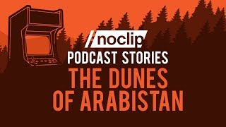 Noclip Podcast 03 Story The Dunes of Arabistan