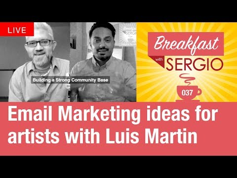 Email Marketing ideas for artists with Luis Martin. Breakfast 🍳 with Sergio. Episode 37