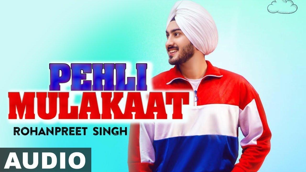Pehli Mulakat Full Audio Rohanpreet Singh Latest Punjabi Songs 2019 Speed Records Youtube