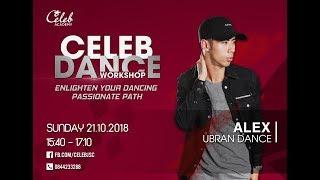 CELEB DANCE WORKSHOP | Alex phạm Choreographer | Urban Class | 21.10.2018