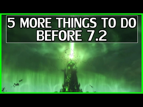 5 More Things To Do Before 7.2 - WoW Legion