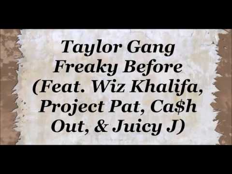 Taylor Gang - Freaky Before Lyrics (Feat. Wiz khalifa, Project Pat, Ca$h Out, & Juicy J)