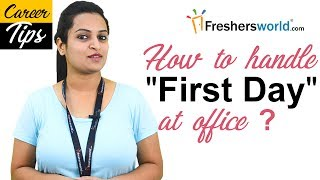 How to handle first day at office ? - Career Tips, Tips to Succeed on Your First Day of Work