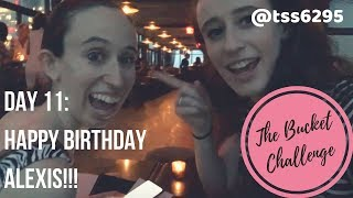 Day 11: HAPPY BIRTHDAY ALEXIS!!! | THE BUCKET CHALLENGE | tss6295