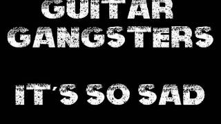 Watch Guitar Gangsters Its So Sad video
