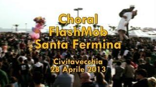 Choral FlashMob - Santa Fermina 2013