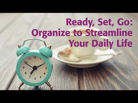 Ready, Set, Go: Organize to Streamline Your Daily Life