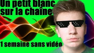 Un petit blanc sur la chaîne : Une semaine sans vidéo