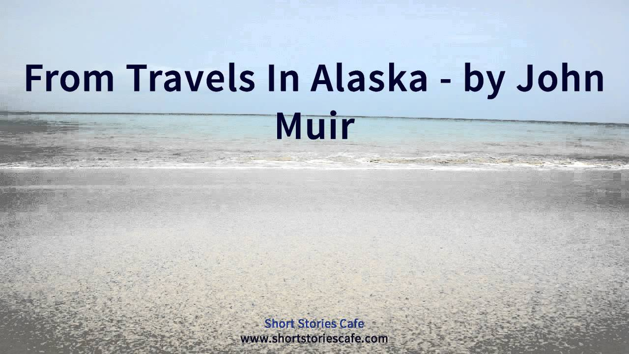 an analysis of travels in alaska by john muir Read the full-text online edition of travels in alaska (1915) by john muir no cover image travels in alaska by john muir read free travels in alaska.