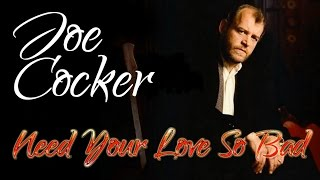 Joe Cocker - Need Your Love So Bad  (Srpski prevod)