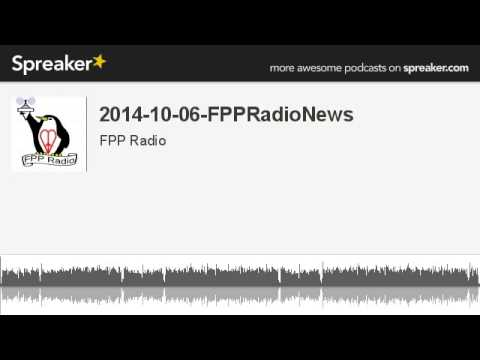 2014-10-06-FPPRadioNews (made with Spreaker)