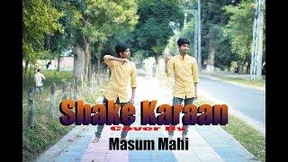 Shake Karaan Video Song   Cover By Masum Mahi  Munna Michael   Nidhhi A   Meet Bros Ft.Kanika Kapoor
