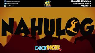 "Dear MOR: ""Nahulog"" The Gerald Story 03-10-18"