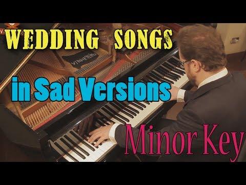 Sad Versions of Wedding Songs (in minor Key)