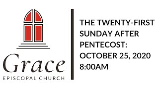 The Twenty First Sunday After Pentecost 8:00am