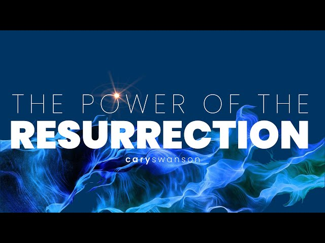 The Power of the Resurrection - Cary Swanson - April 4, 2021 (Easter+Baptism)