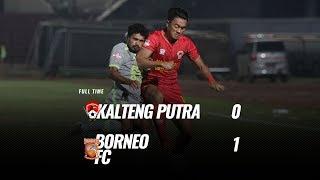 [Pekan 6] Cuplikan Pertandingan Kalteng Putra vs Borneo FC, 3 Juli 2019