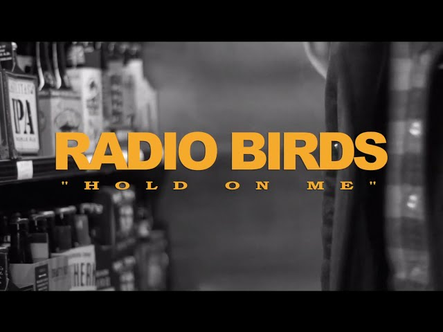 "Radio Birds - ""Hold On Me"" (Official Music Video)"