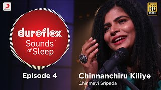 Duroflex Sounds of Sleep – Chinnanchiru Kiliye | Chinmayi Sripada