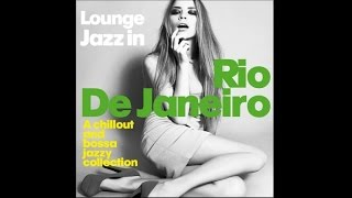 Lounge Jazz In Rio De Janeiro - Chillout Bossa Jazzy Collection Relaxing Music HQ 1 Hour