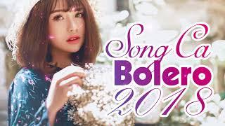Tuyệt Đỉnh Song Ca Bolero 2018 - Nhạc Vàng Bolero Gây Chấn Động Hàng Triệu Con Tim