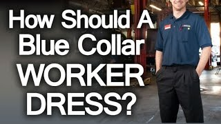 Use Clothing To Signal Trust | How Should Blue Collar Worker Dress? | Build Working Man